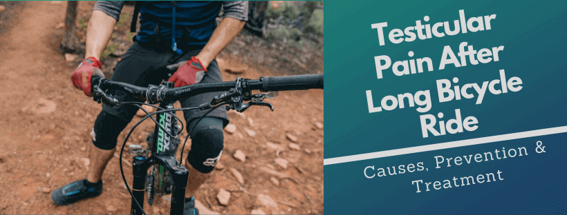 Testicle Pain after Long Bicycle Ride - Causes, Prevention and Treatment
