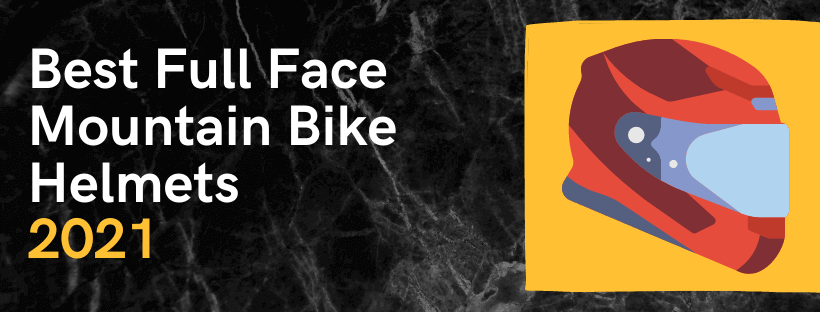 Best Full Face Mountain Bike Helmets in 2021