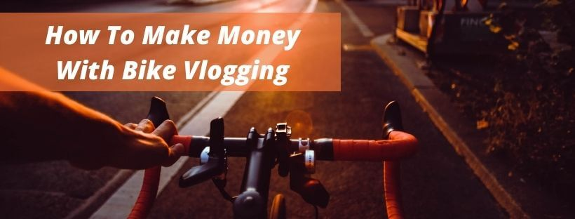 How To Make Money With Bike Vlogging